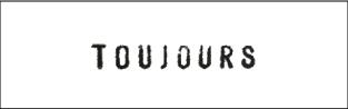 TOUJOURS (トゥジュー)